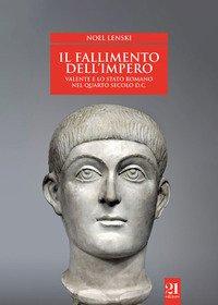 Il fallimento dell'impero. Valente e lo Stato romano nel quarto secolo d.C.