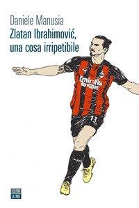 Zlatan Ibrahimovi?, una cosa irripetibile