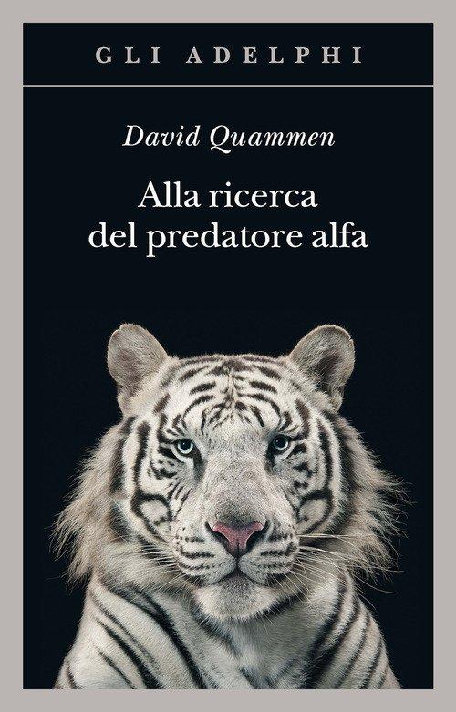 Alla ricerca del predatore alfa. Il mangiatore di uomini nelle giungle della storia e della mente