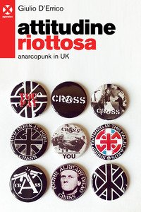 Attitudine riottosa. Anarcopunk in UK