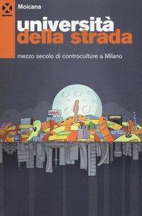 Università della strada. Mezzo secolo di controculture a Milano