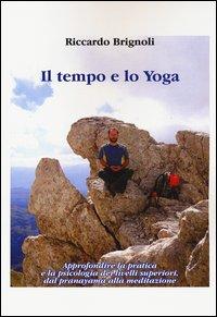 Il tempo e lo yoga. Approfondire la pratica e la psicologia dei livelli superiori, dal pranayama alla meditazione