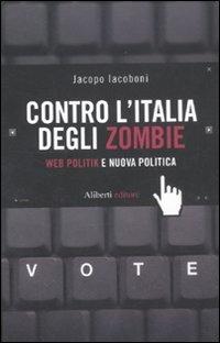 Contro l'Italia degli zombie. Web politik e nuova politica