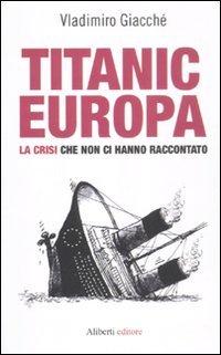 Titanic-Europa. La crisi che non ci hanno raccontato