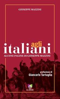 Agli italiani. Alcune pagine di Giuseppe Mazzini