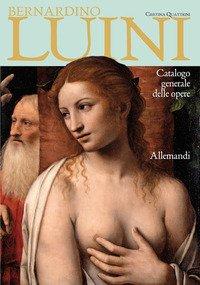 Bernardino Luini. Catalogo generale alle opere