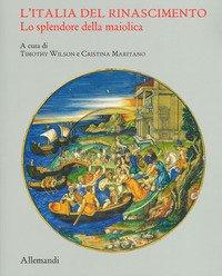 L'Italia del Rinascimento. Lo splendore della maiolica. Catalogo della mostra (Torino, 13 giugno-14 ottobre 2019)