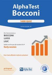 Alpha Test. Bocconi. 1600 quiz. Per l'ammissione a Bocconi, Luiss, Liuc. Valido anche per gli studenti di 4ª early session