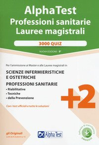 Alpha Test. Professioni sanitarie. Lauree magistrali. 3000 quiz