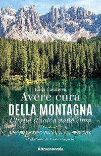Avere cura della montagna. L'Italia si salva dalla cima. L'ambientalismo del sì e le sue proposte