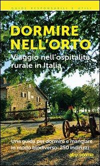 Dormire nell'orto. Viaggio nell'ospitalità rurale in Italia