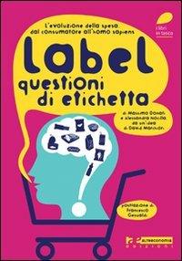 Label. Questioni di etichetta. L'evoluzione della spesa. Dal consumatore all'homo sapiens