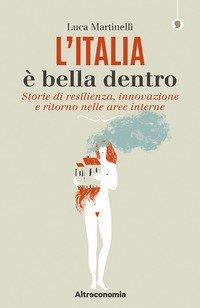 L'Italia è bella dentro. Storie di resilienza, innovazione e ritorno nelle aree interne