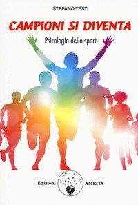 Campioni si diventa. Psicologia dello sport