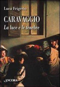 Caravaggio. La luce e le tenebre