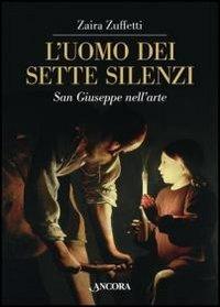 L'uomo dei sette silenzi. San Giuseppe nell'arte