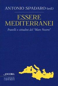 Essere mediterranei. Fratelli e cittadini del «Mare Nostro»