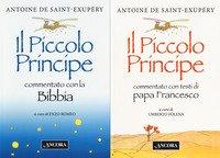 Il Vangelo del Piccolo Principe: Il Piccolo Principe commentato con la Bibbia-Il Piccolo Principe commentato con i testi di papa Francesco