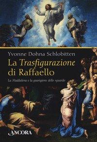 La Trasfigurazione di Raffaello. La Maddalena e la guarigione dello sguardo