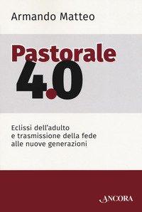 Pastorale 4.0. Eclissi dell'adulto e trasmissione della fede alle nuove generazioni