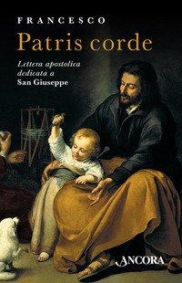 Patris corde. Lettera Apostolica dedicata a San Giuseppe