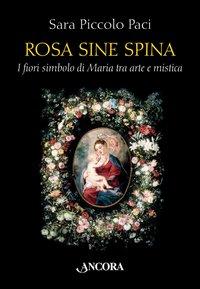 Rosa sine spina. I fiori simbolo di Maria tra arte e mistica