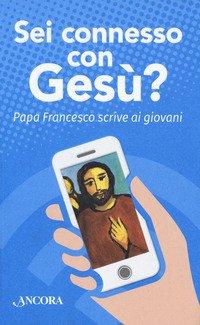 Sei connesso con Gesù? Papa Francesco scrive ai giovani