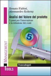 Analisi del valore del prodotto. 5 passi per l'innovazione e la riduzione dei costi