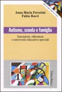 Autismo, Scuola E Famiglia. Narrazioni Riflessioni E Interve