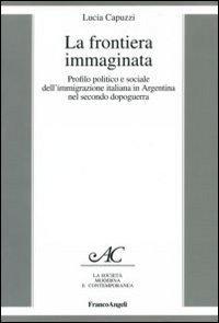 Frontiera Immaginata. Profilo Politico E Sociale Dell`immigr (la)
