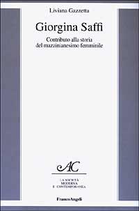 Giorgina Saffi. Contributo Alla Storia Del Mazzinianesimo Fe
