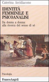 Identità femminile e psicoanalisi. Da donna a donna: alla ricerca del senso di sé