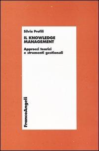 Il knowledge management. Approcci teorici e strumenti gestionali