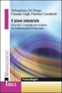 Il piano industriale. Trucchi e consigli per redarre un business plan di successo