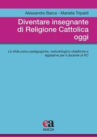 Diventare insegnante di religione cattolica oggi. Le sfide psico-pedagogiche, metodologico-didattiche e legislative per il docente di RC