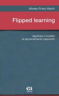 Flipped learning. Applicare il modello di apprendimento capovolto