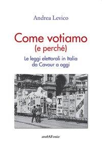 Come Votiamo (e perché). Le leggi elettorali in Italia da Cavour a oggi
