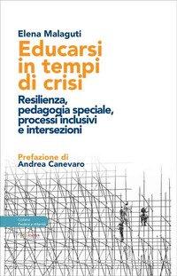 Educarsi in tempi di crisi. Resilienza, pedagogia speciale, processi inclusivi e intersezioni