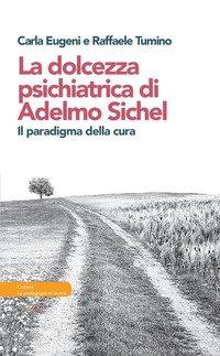 La dolcezza psichiatrica di Adelmo Sichel. Il paradigma della cura