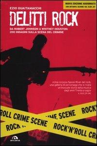 Delitti rock. Da Robert Johnson a Whitney Houston, 200 indagini sulla scena del crimine