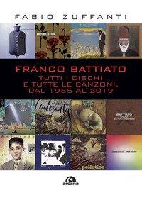 Franco Battiato. Tutti i dischi e tutte le canzoni