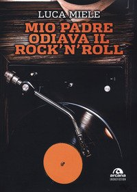 Mio padre odiava il rock'n'roll