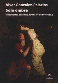 Solo ombre. Silhouettes storiche, letterarie e mondane