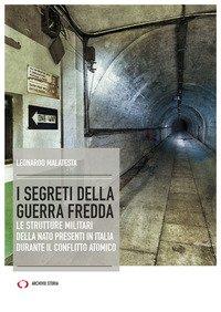 I segreti della guerra fredda. Le strutture militari della NATO presenti in Italia durante il conflitto atomico