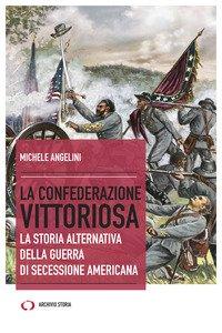 La confederazione vittoriosa. La storia alternativa della guerra di secessione americana
