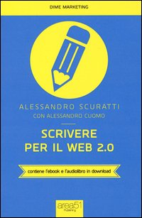 Scrivere per il web 2.0. Come fare content marketing che funziona. Con e-book