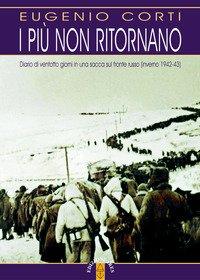 I più non ritornano. Diario di ventotto giorni in una sacca sul fronte russo (inverno 1942-43)