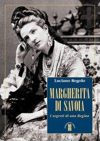 Margherita di Savoia. I segreti di una regina