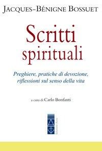 Scritti spirituali. Preghiere, pratiche di devozione, riflessioni sul senso della vita