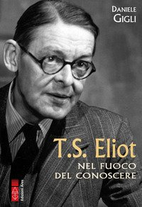 T. S. Eliot nel fuoco del conoscere